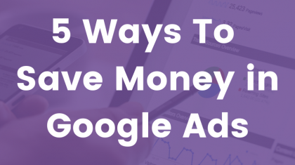 5 Ways to Save Money in Google Ads blog banner (2)