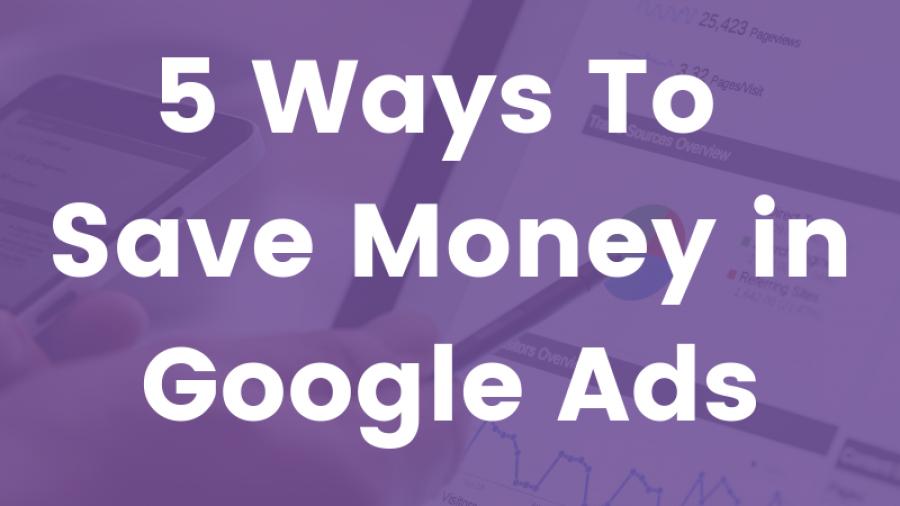 5 Ways to Save Money in Google Ads blog banner (2)